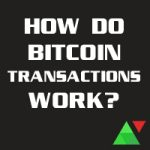 How Do Bitcoin Transactions Work?